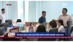 Giáo sư Ngô Bảo Châu: Việt Nam cần phát triển mô hình khởi nghiệp giáo dục!